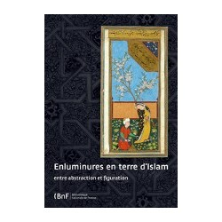 Enluminures en terre d'Islam Entre abstraction et figuratio
