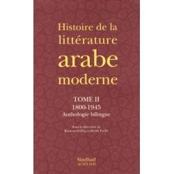 Histoire de la littérature arabe moderne - Tome 2, 1800-1945