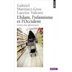 L'Islam, l'islamisme et l'OccidentGenèse d'un affrontement