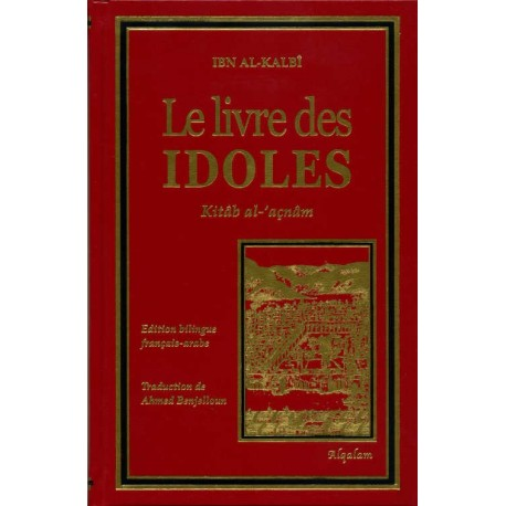 Le Livre des Idoles(Kitâb al-'açnâm) Bilingue Français - Arabe