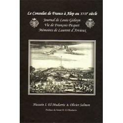 Le Consulat de France à Alep au XXVIe Siècle: Journal de Louis Gédoyn, Vie de François Picquet, Mémoires de Laurent d'Arvieux