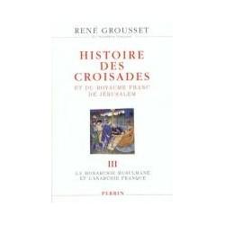 Histoire des croisades et du royaume franc de Jérusalem. Tome 3, La monarchie musulmane et l'anarchie franque