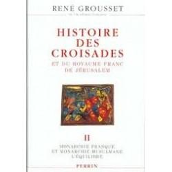 Histoire des croisades et du royaume franc de Jérusalem Tome II, la monarchie musulmane et l'anarchie franque