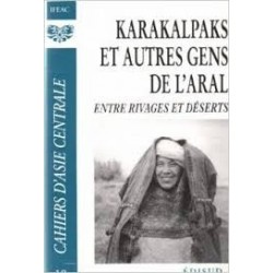 Karakalpaks et autres gens du l'aral entre rivages et déserts