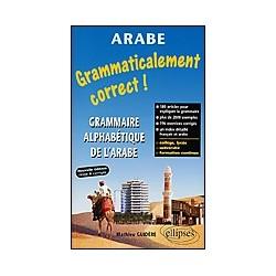 Grammaticalement correct ! Grammaire alphabétique de l'arabe - Nouvelle édition revue et corrigée