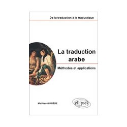 traduction arabe - Méthodes et applications - De la traduction à la traductique (La)