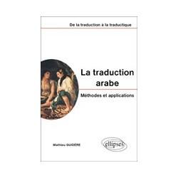traduction arabe - Méthodes et applications - De la traduction à la traductique (La)