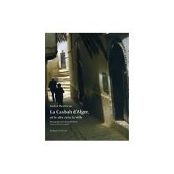 La Casbah d'Alger, et le site créa la ville (nouvelle édition)