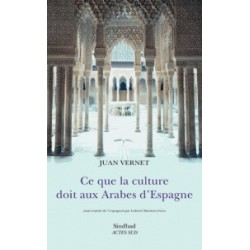 Ce que la culture doit aux Arabes d'Espagne (nouvelle édition)