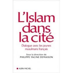 L' Islam dans la cité Dialogue avec les jeunes musulmans français