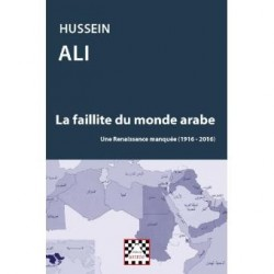 La faillite du monde arabe une rennaissance manquée(1916-2016)