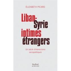 Liban-Syrie, intimes étrangers - Un siècle d'interactions sociopolitiques