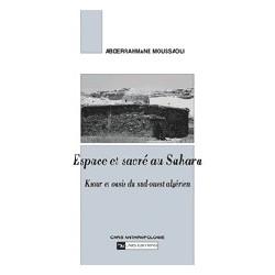 Espace et sacré au Sahara  Ksour et oasis du sud-ouest algérien