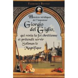 Histoires véridiques de l'imposteur Giorgio del Giglio, qui renia la foi chrétienne et prétendit servir Soliman le Magnifique