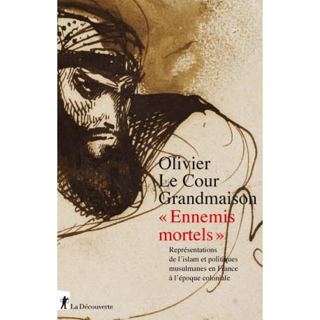 """« Ennemis mortels » Représentations de l'islam et politiques """"musulmanes"""" en France à l'époque coloniale"""