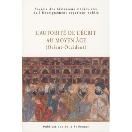 L'autorite de l'écrit au Moyen Age (Orient-Occident) - XXXIXe Congrès de la SHMESP (Le Caire, 30 avril-5 mai 2008)