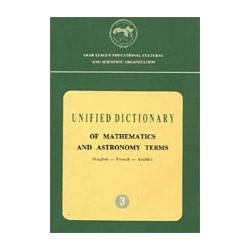 Unified dictionary of mathematics and astronomy terms (English-French-Arabic)