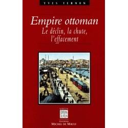 Empire Ottoman. Le déclin, la chute, l'éffacement