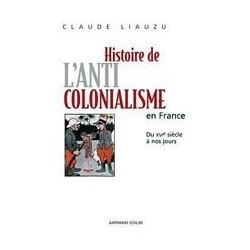 Histoire de l'anticolonialisme en FranceDu XVIe siècle à nos jours