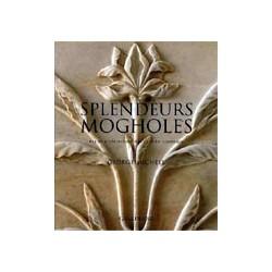 Splendeurs mogholes Art et architecture dans l'Inde islamique