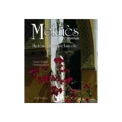 Meknes, cité impériale Histoire d'une mélancolie