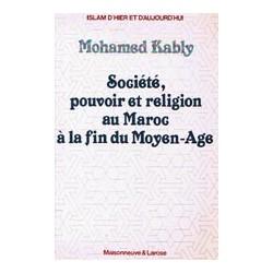 Société, pouvoir et religion au Maroc à la fin du Moyen-Age