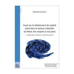 Essai sur le déploiement du capital privé dans le secteur industriel au Maroc, des origines à nos jours