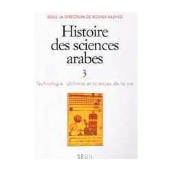 Histoire des sciences arabes - Tome 3, Technologie, alchimie et sciences de la vie
